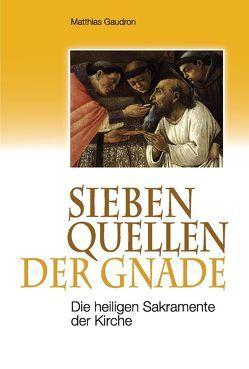 Sieben Quellen der Gnade von Gaudron,  P. Matthias