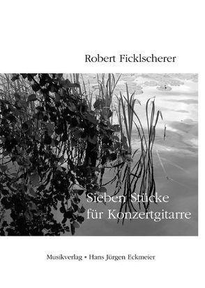 Sieben Stücke für Konzertgitarre von Ficklscherer,  Robert