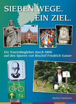 Sieben Wege. Ein Ziel. von Daldrup,  Christiane, Trautmann,  Markus