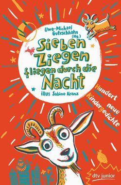 Sieben Ziegen fliegen durch die Nacht Hundert neue Kindergedichte von Gutzschhahn,  Uwe-Michael, Kranz,  Sabine