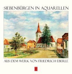 Siebenbürgen in Aquarellen von Eberle,  Friedrich, Roth,  Anselm