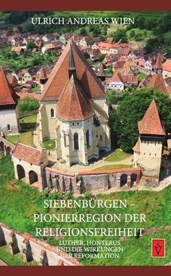 Siebenbürgen – Pionierregion der Religionsfreiheit von Wien,  Ulrich Andreas