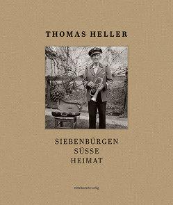 Siebenbürgen süsse Heimat von Heller,  Thomas