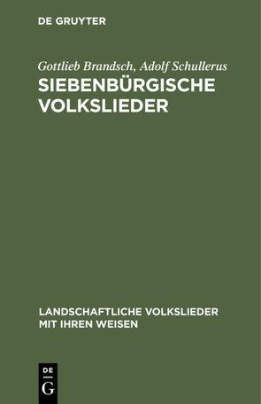 Siebenbürgische Volkslieder von Brandsch,  Gottlieb, Schullerus,  Adolf, Schullerus,  Trude