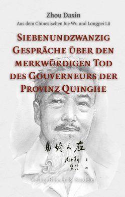 Siebenundzwanzig Gespräche über den merkwürdigen Tod des Gouverneurs der Provinz Quinghe von Lü,  Longpei, Wu,  Jue, Zhou,  Daxin