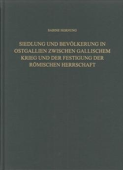 Siedlung und Bevölkerung in Ostgallien zwischen Gallischem Krieg und der Festigung der Römischen Herrschaft von Hornung, Sabine