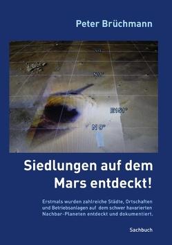 Siedlungen auf dem Mars entdeckt! von Brüchmann,  Peter