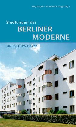 Siedlungen der Berliner Moderne von Haspel,  Jörg, Jaeggi,  Annemarie, Jager,  Markus