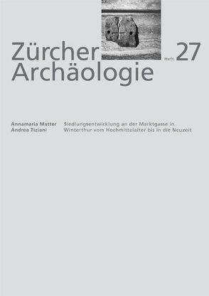 Siedlungsentwicklung an der Marktgasse in Winterthur von Matter,  Annamaria, Tiziani,  Andrea