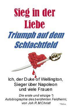 Sieg in der Liebe, Triumph auf dem Schlachtfeld von Christl,  Joh.R.M.