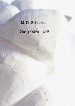 Sieg oder Tod! von Schuster,  M. D.