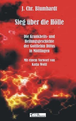 Sieg über die Hölle von Blumhardt,  Johann Ch, Wolff,  Katja
