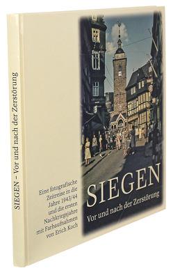 Siegen – Vor und nach der Zerstörung von Bingener,  Andreas, Koch,  Erich, Löttgers,  Rolf, Nauck,  Corinna, Reuter,  Friedrich