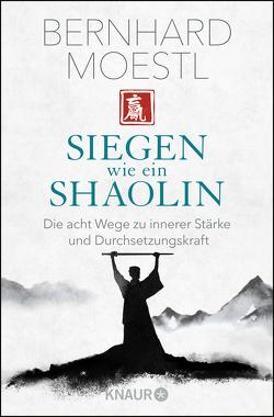 Siegen wie ein Shaolin von Moestl,  Bernhard