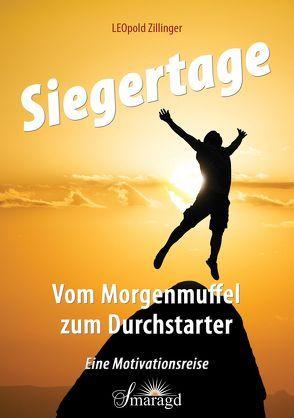 Siegertage – Vom Morgenmuffel zum Durchstarter von Zillinger,  Leopold