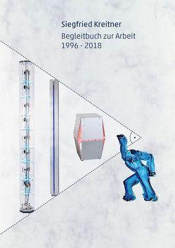 Siegfried Kreitner: Begleitbuch zur Arbeit 1996 – 2018 von Kreitner,  Siegfried, Lodermeyer,  Peter, Vogel,  Nikolai