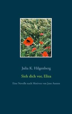 Sieh dich vor, Eliza von Hilgenberg,  Julia K.
