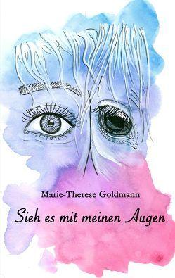 Sieh es mit meinen Augen von Goldmann,  Marie-Josephine, Goldmann,  Marie-Therese