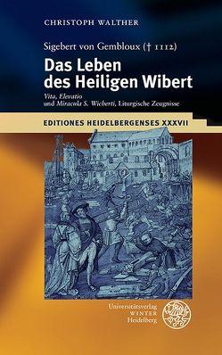 Sigebert von Gembloux († 1112): Das Leben des Heiligen Wibert von Walther,  Christoph