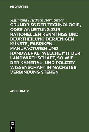 Sigismund Friedrich Hermbstädt: Grundriss der Technologie, oder Anleitung… / Sigismund Friedrich Hermbstädt: Grundriss der Technologie, oder Anleitung…. Abteilung 2 von Hermbstaedt,  Sigismund Friedrich