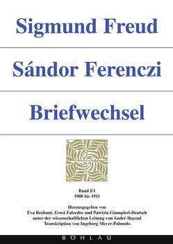 Sigmund Freud – Sándor Ferenczi. Briefwechsel / Sigmund Freud – Sándor Ferenczi. Briefwechsel von Brabant,  Eva, Falzeder,  Ernst