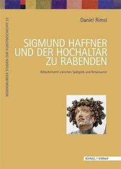 Sigmund Haffner und der Hochaltar zu Rabenden von Rimsl,  Daniel, Wagner,  Christoph