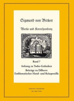 Sigmund von Birken: Werke und Korrespondenz / Anhang zu Todes-Gedanken und Todten-Andenken von Steiger,  Johann Anselm