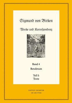 Sigmund von Birken: Werke und Korrespondenz / Betuletum von Laufhütte,  Hartmut, Schuster,  Ralf