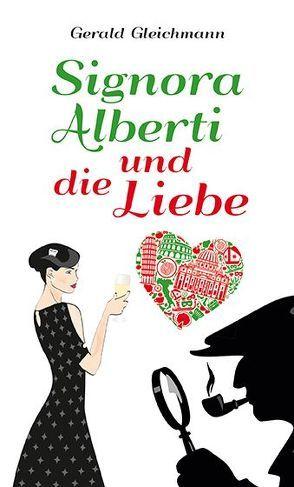 Signora Alberti und die Liebe von Gleichmann,  Gerald