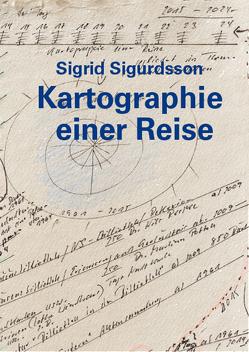 Sigrid Sigurdsson – Kartographie einer Reise von Hildebrand-Schat,  Viola, Sigurdsson,  Sigrid