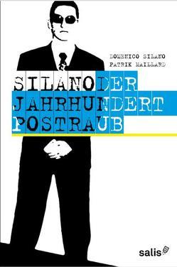Silano – Der Jahrhundert-Postraub von Maillard,  Patrik, Silano,  Domenico