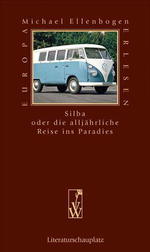 Silba oder die alljährliche Reise ins Paradies von Ellenbogen,  Michael