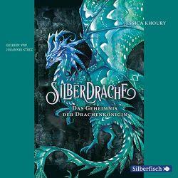 Silberdrache 2: Das Geheimnis der Drachenkönigin von Khoury,  Jessica, Steck,  Johannes, Stratthaus,  Bernd