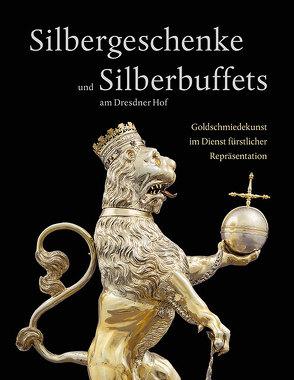 Silbergeschenke und Silberbuffets am Dresdner Hof von Weinhold,  Ulrike, Witting,  Theresa