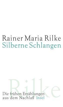 Silberne Schlangen von Rilke,  Rainer Maria, Rilke-Archiv, Sieber-Rilke,  Hella, Stahl,  August