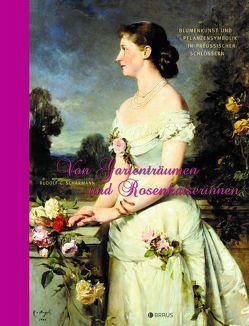 Von Gartenträumen und Rosenkaiserinnen von Scharmann,  Rudolf G