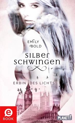 Silberschwingen 1: Silberschwingen von Bold,  Emily, Liepins,  Carolin