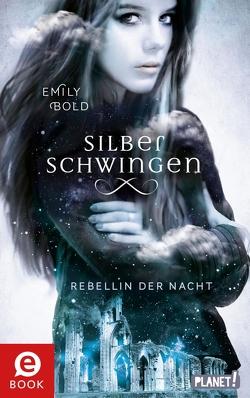 Silberschwingen 2: Rebellin der Nacht von Bold,  Emily, Liepins,  Carolin