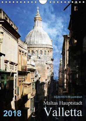 Silberstein porträtiert Maltas Hauptstadt Valletta (Wandkalender 2018 DIN A4 hoch) von Silberstein,  Reiner