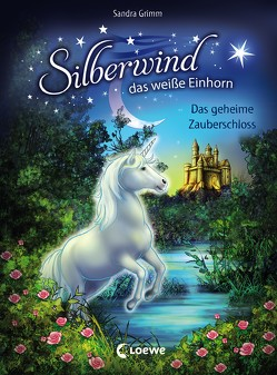 Silberwind, das weiße Einhorn 6 – Das geheime Zauberschloss von Grimm,  Sandra, Schröter,  Carolin Ina