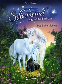 Silberwind, das weiße Einhorn 7 – Das Einhornfohlen von Grimm,  Sandra, Schröter,  Carolin Ina