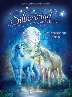 Silberwind, das weiße Einhorn – Der verzauberte Spiegel von Christoph,  Silvia, Grimm,  Sandra