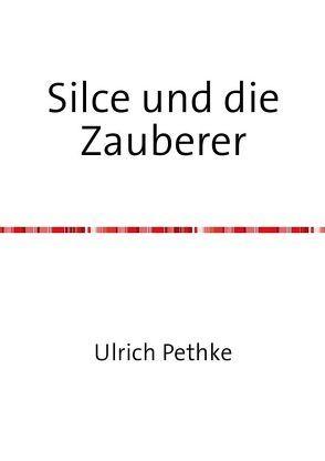 Silce und die Zauberer von Pethke,  Ulrich