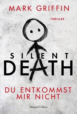 Silent Death – Du entkommst mir nicht von Griffin,  Mark, Uplegger,  Sybille
