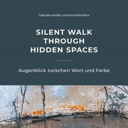 Silent walk through hidden spaces von Andler,  Gabriele, Marx,  Annette