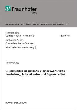 Siliciumcarbid gebundene Diamantwerkstoffe – Herstellung, Mikrostruktur und Eigenschaften. von Matthey,  Björn, Michaelis,  Alexander