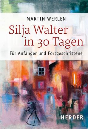 Silja Walter in 30 Tagen von Govekar,  Nataša, Werlen,  Martin