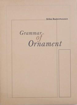 Silke Radenhausen – Grammar of Ornament von Kleber,  Birgit, Kunde,  Helmut, Lindner,  Ines, Nievers,  Knut, Radenhausen,  Silke, Schade,  Sigrid, Wimmer,  Hans