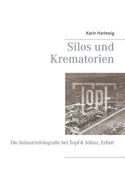 Silos und Krematorien von Hartewig,  Karin