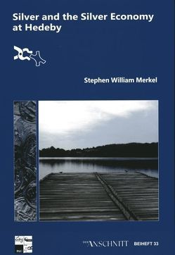 Silver and the Silver Economy at Hedeby von Stephen William,  Merkel